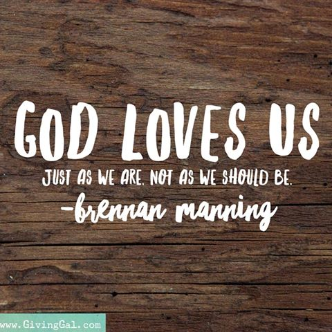 God loves us just as we are.